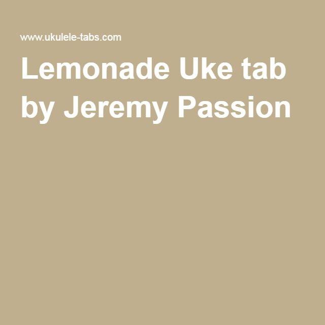 Lemonade Uke Tab By Jeremy Passion Music Pinterest Tablature