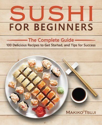 Sushi for beginners the complete guide 100 delicious recipes to sushi for beginners the complete guide 100 delicious recipes to get started and tips forumfinder Image collections