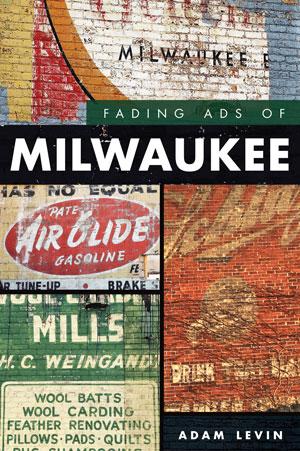 Fading Ads of Milwaukee Historic Milwaukee, Inc. in 2020