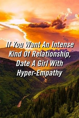 Relationzone If You Want An Intense Kind Of Relationship Date A Girl With HyperEmpathy Relationzone If You Want An Intense Kind Of Relationship Date A Girl With HyperEmpa...