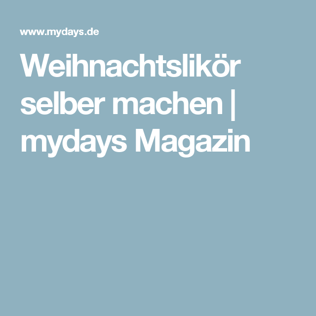 weihnachtslik r selber machen mydays magazin alkohol selbst machen. Black Bedroom Furniture Sets. Home Design Ideas