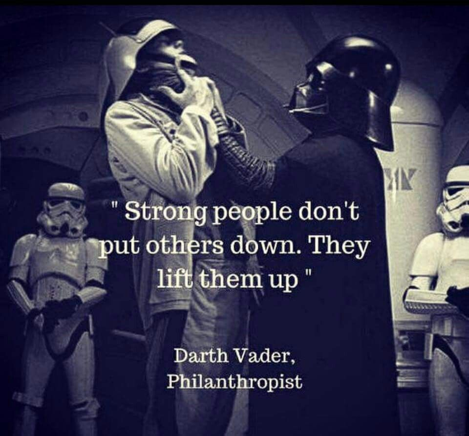 "Darth Vader Quotes Magnificent Strong Person Don't Pit Others Down They Lift Them Up"" Darth Vader"