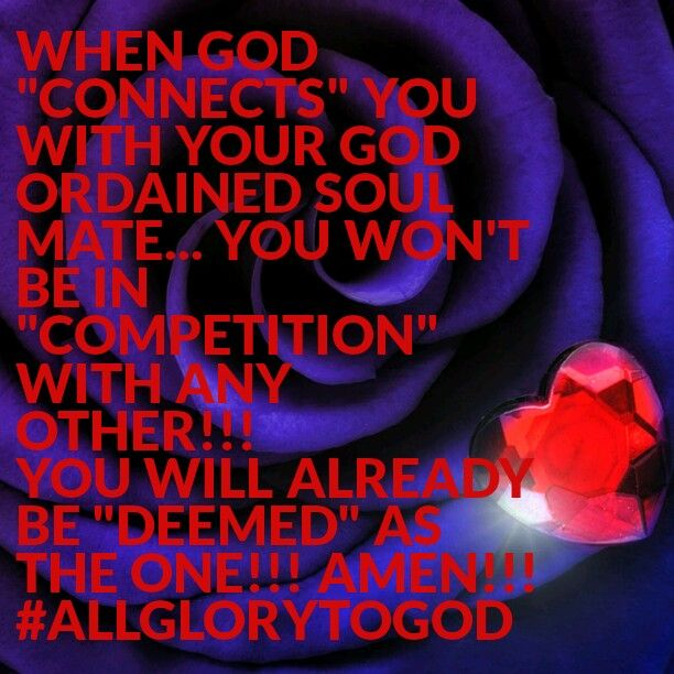 """When GOD  """"Connects"""" You with Your GOD ORDAINED Soul Mate... You won't be in """"competition"""" with any other!!! YOU WILL ALREADY BE """"DEEMED"""" AS THE ONE!!! AMEN!!! #ALLGLORYTOGOD"""
