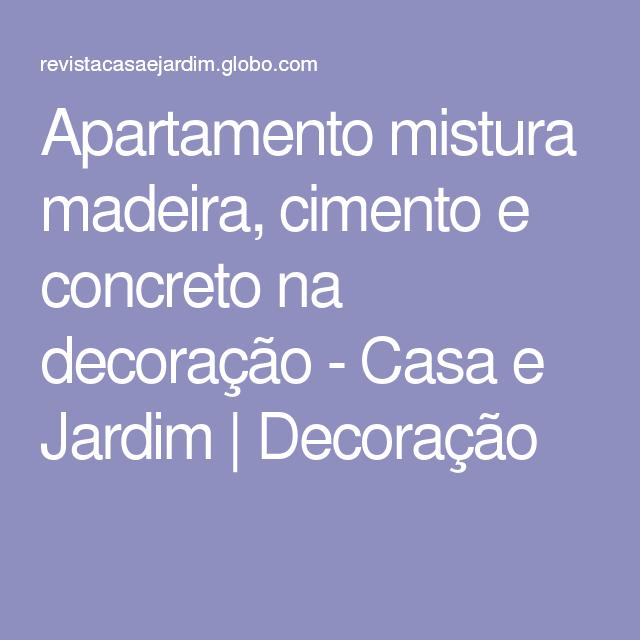 Apartamento mistura madeira, cimento e concreto na decoração - Casa e Jardim   Decoração