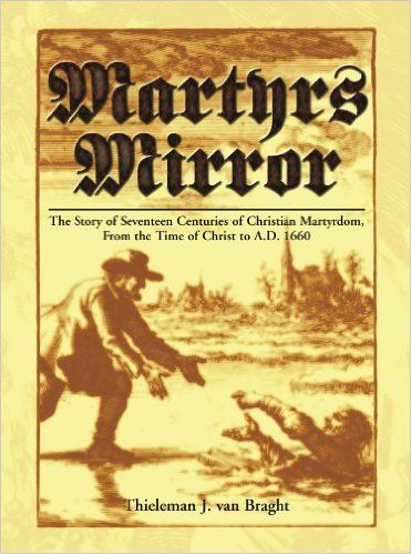 Amazon.com: Martyrs Mirror: The Story of Seventeen Centuries of Christian Martyrdom From the Time of Christ to A.D. 1660 (9780836113907): Thieleman Van Bragt, Joseph F. Sohm: Books