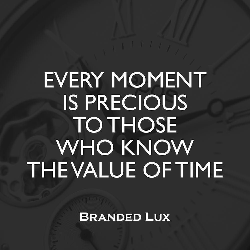Quotes On Time Value: Every Moment Is Precious To Those Who Know The Value Of