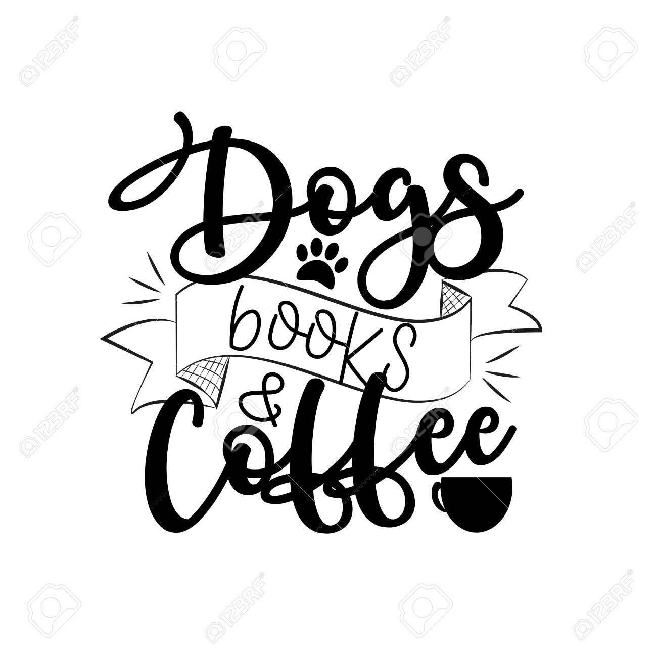 Dogs Books and Coffee- positive calligraphy with cup and