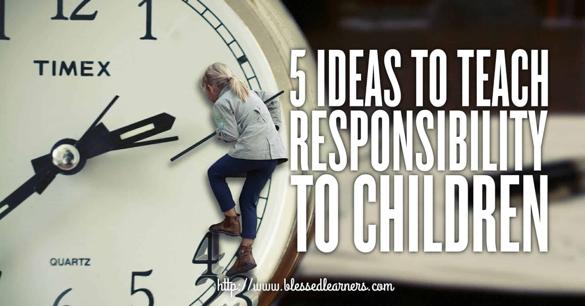 5 Ideas To Teach Responsibility To Children In