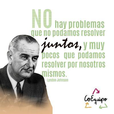 """No hay problema que no podamos resolver juntos, y muy pocos que podamos  resolver por nosotros mismos"""" Lyndon Johnson. #T…   Trabajo en equipo,  Problemas, Liderazgo"""