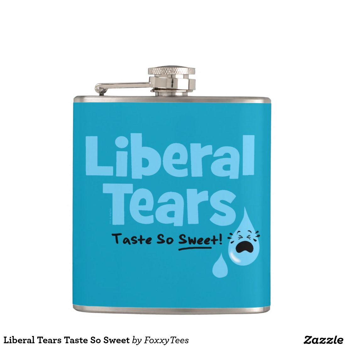 liberal tears taste so sweet flask political humor pinterest