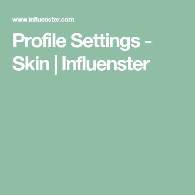 Profile Settings - Skin | Influenster