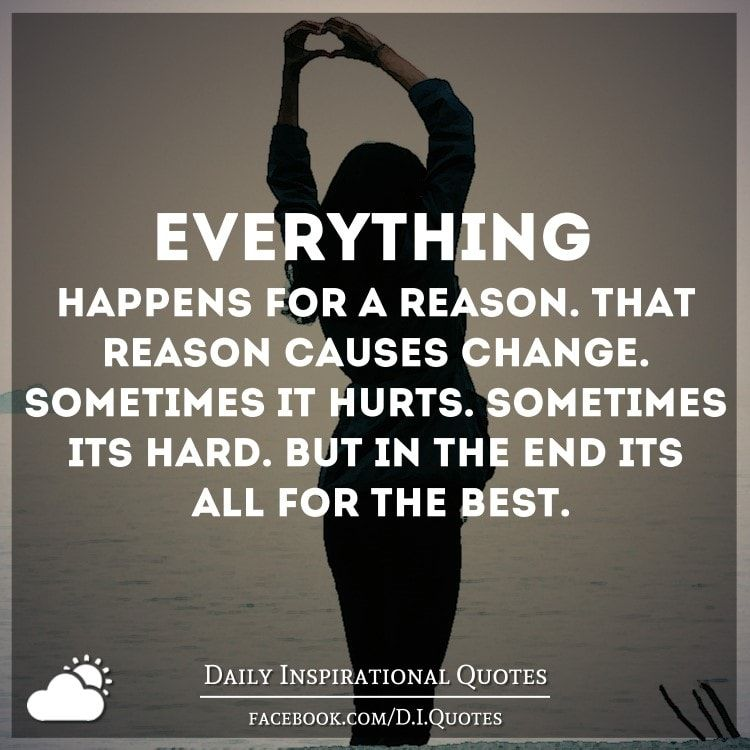 Everything Happens For A Reason That Reason Causes Change
