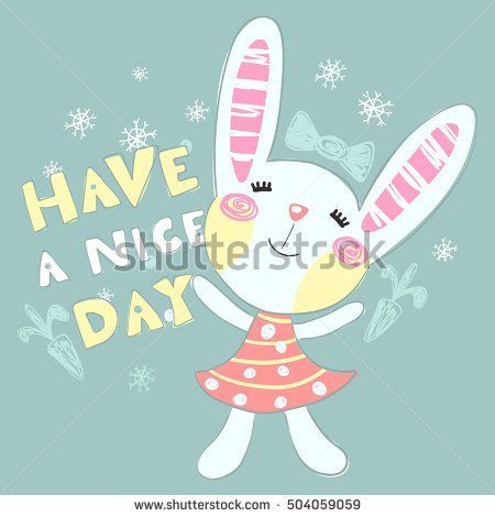 Cute Bunny and inscription Have a Nice Day for Baby and Kid Girl Print