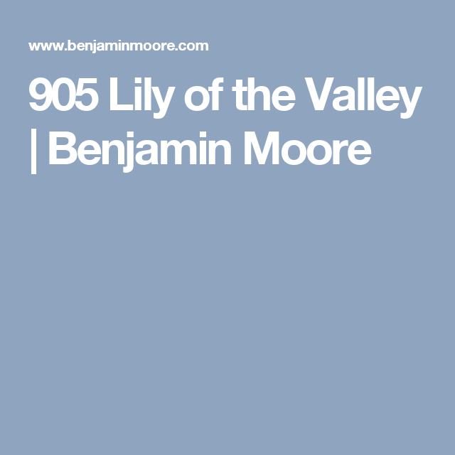 905 Lily Of The Valley Benjamin Moore Blue And White Benjamin