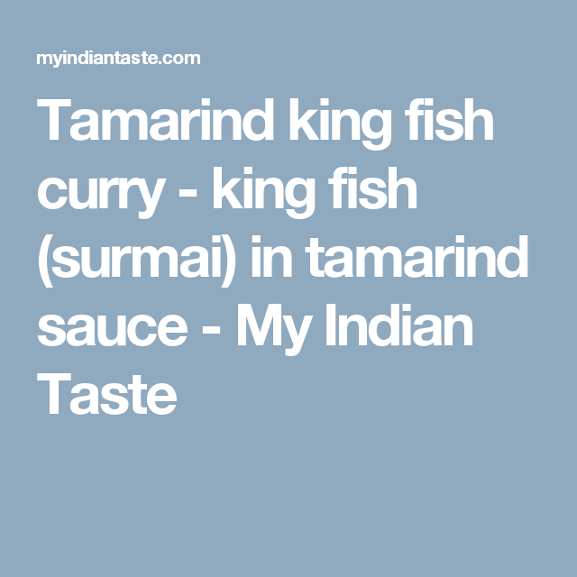 Tamarind King Fish Curry King Fish Surmai In Tamarind Sauce Recipe Fish Curry Tamarind Sauce Curry