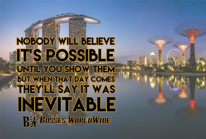 Nobody will believe it's possible until you show them. When that day comes, they'll say it was inevitable #ThursdayThoughts Shop @ http://www.bossesworld.com/