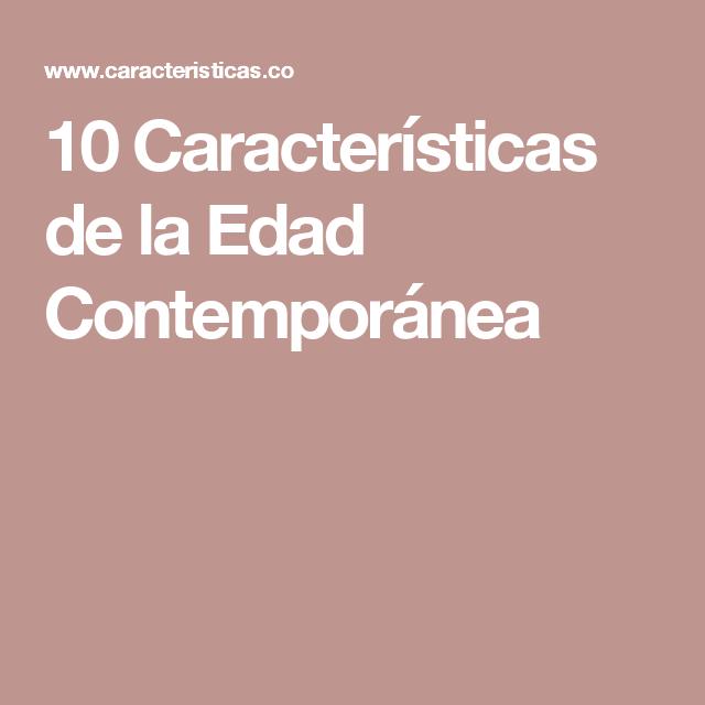 10 caracter sticas de la edad contempor nea historia for Caracteristicas de la contemporanea