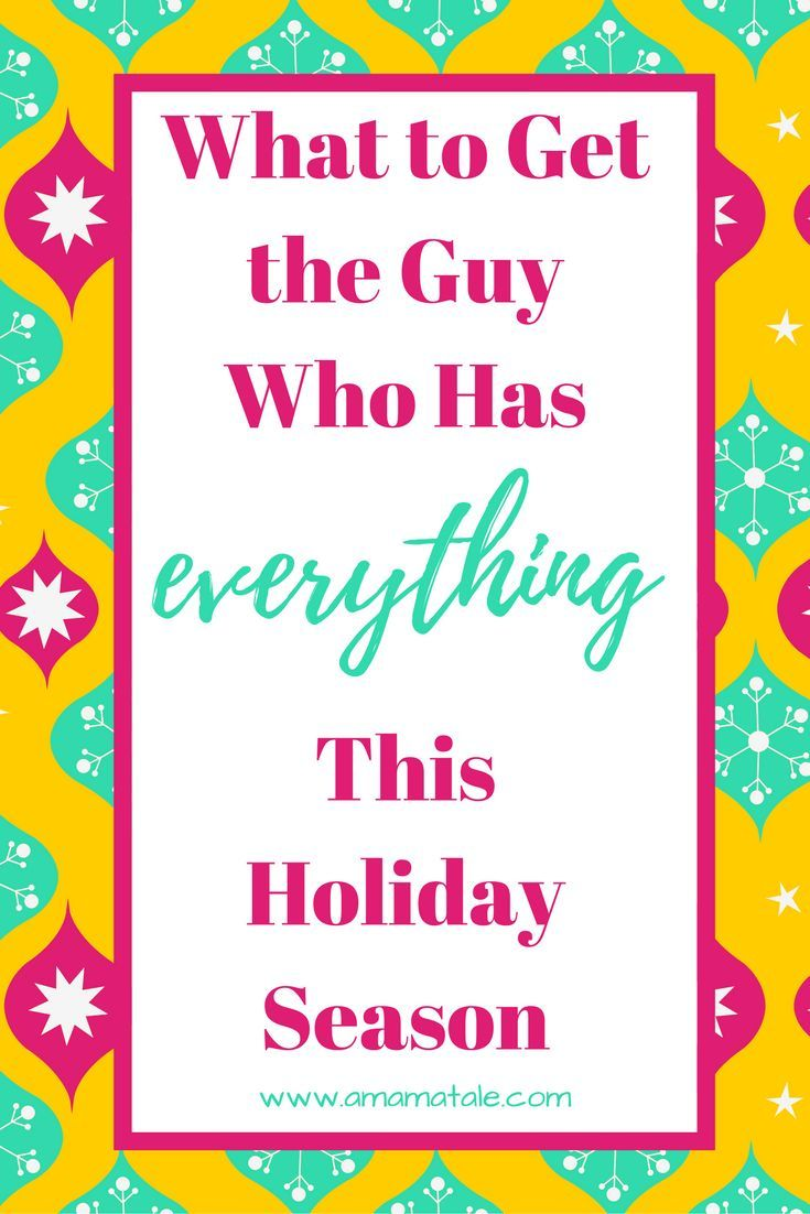 What to Get the Guy Who Has Everything This Christmas ...