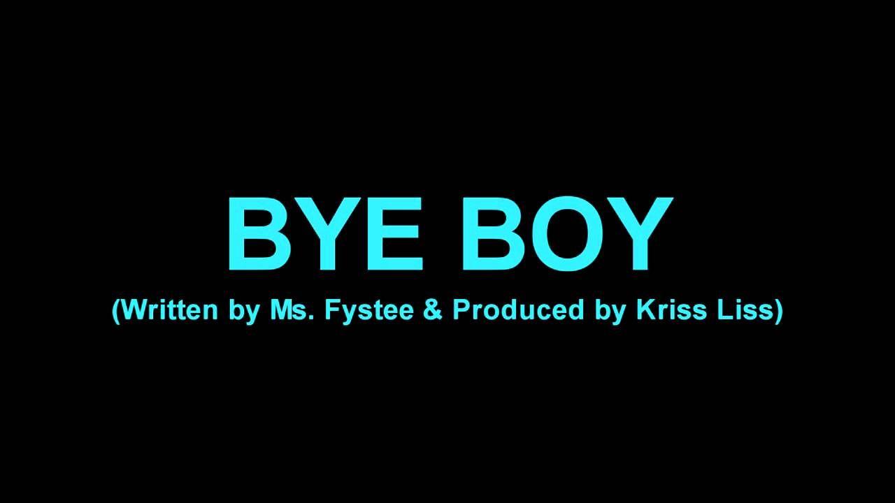 Ms. Fystee-BYE BOY (Produced by Kriss Liss)-Peep This FLOW & HEAT Y'all + New Phrase (BYE BOY)