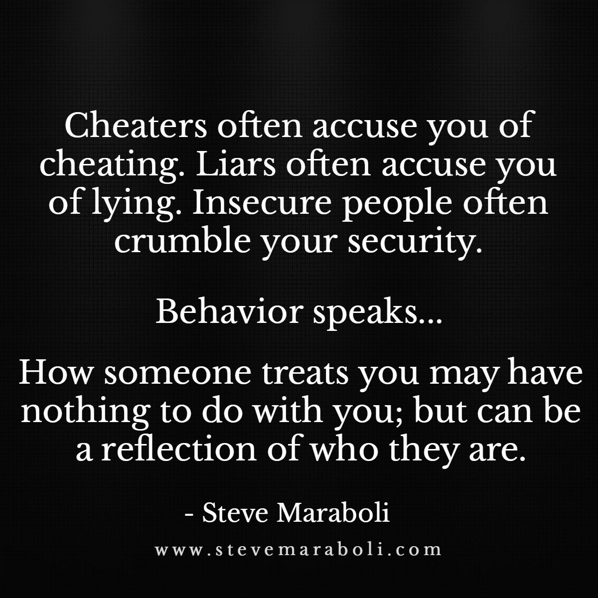 Quotes About People Who Lie: Cheaters Often Accuse You Of Cheating. Liars Often Accuse