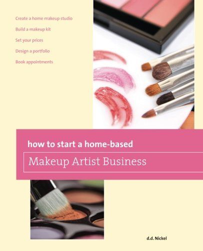 How To Start A Home Based Makeup Artist Business Home Based Business Series Free Download By Deanna Nickel Makeup Artist Business Makeup Base Makeup Artist