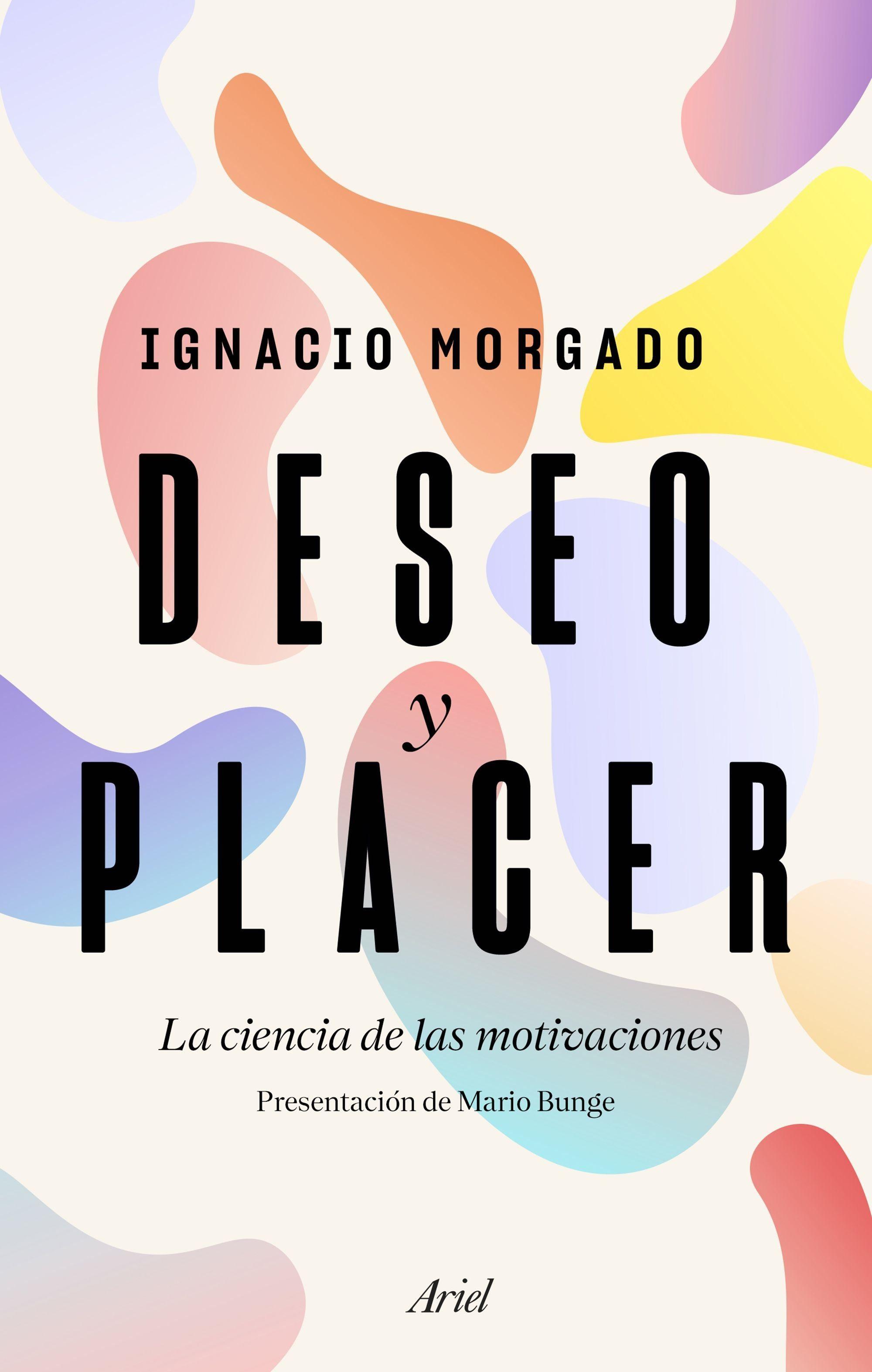 Deseo Y Placer La Ciencia De Las Motivaciones Ignacio Morgado Presentación De Mario Bunge Bienestar Libros Para Leer Libros