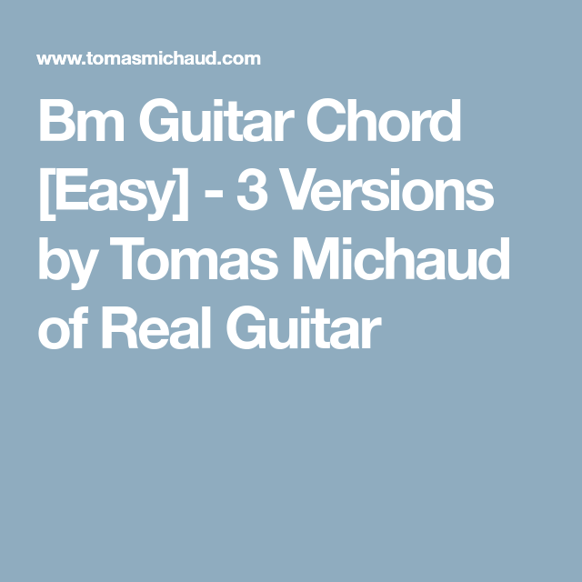 Bm Guitar Chord Easy 3 Versions By Tomas Michaud Of Real Guitar