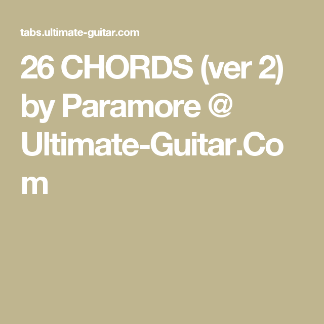 26 CHORDS (ver 2) by Paramore @ Ultimate-Guitar Com | Songs