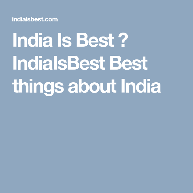India Is Best । Indiaisbest Best Things About India