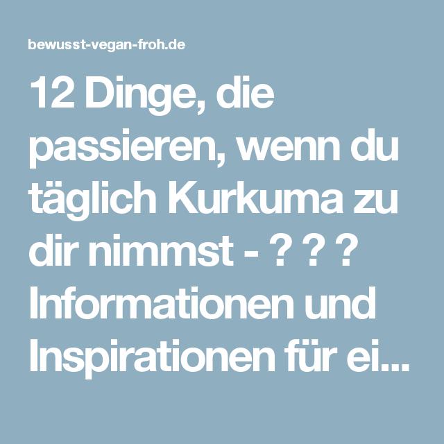 12 Dinge, die passieren, wenn du täglich Kurkuma zu dir nimmst - ☼ ✿ ☺ Informationen und Inspirationen für ein Bewusstes, Veganes und (F)rohes Leben ☺ ✿ ☼