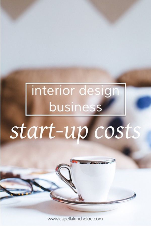 interior design business start up costs via capella kincheloe