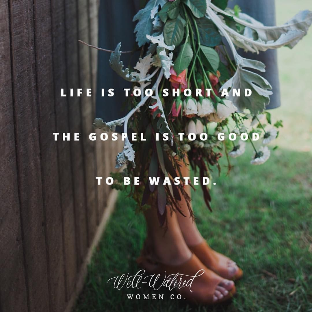 Life is to short and the gospel is too good to be wasted