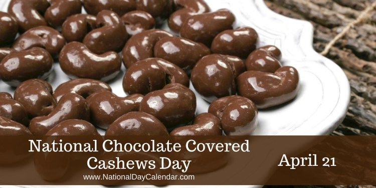 National Chocolate Covered Cashews Day April 21 National Day Calendar Chocolate Covered Chocolate Covered Cashews Recipe Chocolate