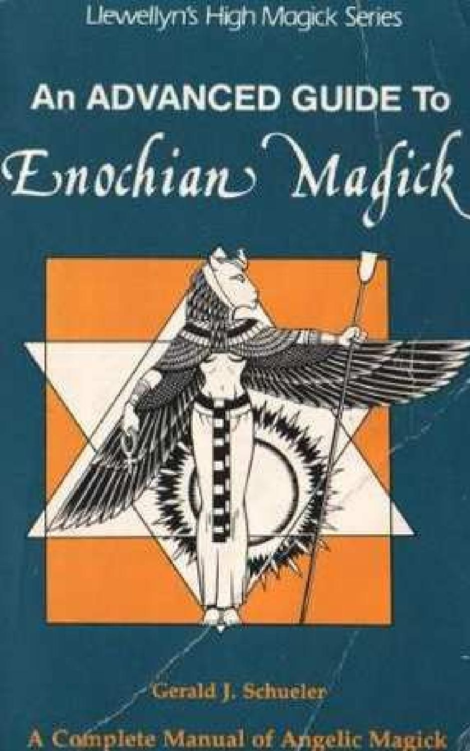 Free Advanced Guide To Enochian Magick A Complete Manual Of Angelic Magick Gerald Schueler Pdf Occult Books Enochian Magick Book