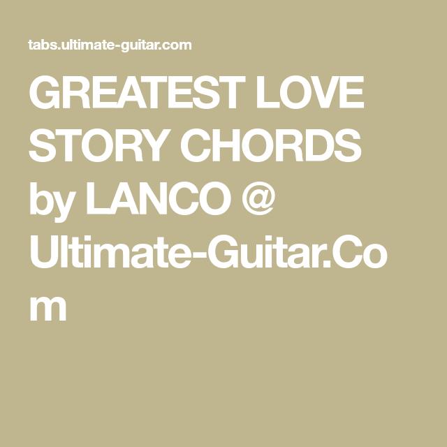 GREATEST LOVE STORY CHORDS by LANCO @ Ultimate-Guitar.Com | Ukulele ...