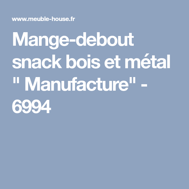 "Mange-debout snack bois et métal "" Manufacture"" - 6994 | Mange debout, Bois metal, Bois"