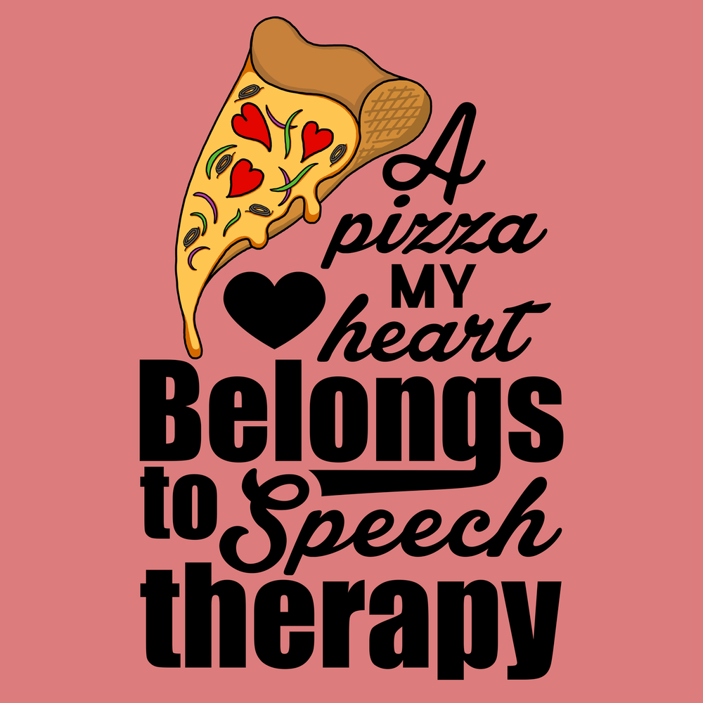 Speech Therapy Quotes Classy A Pizza My Heart Belongs To Speech Therapy Speech And Puns Go