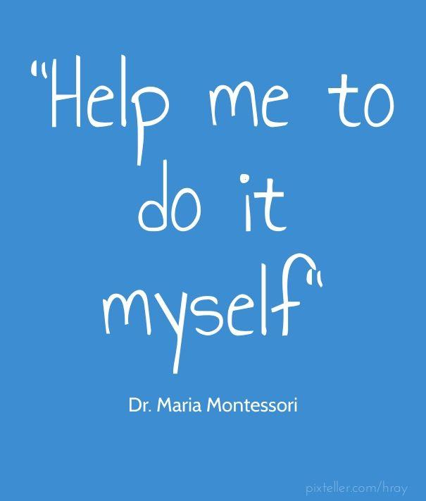 Help Me To Do It Myself Dr Maria Montessori Pixteller