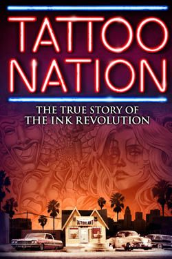 Tattoo Nation - The True Story of Ink Revolution