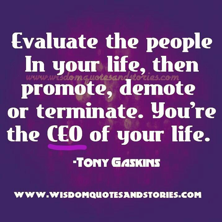 Evaluate The People In Your Life Then Promote Demote Or Terminate