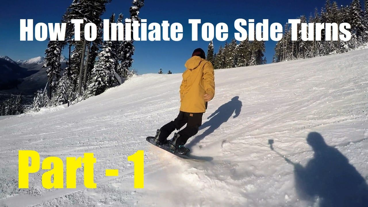 How To Initiate Toe Side Turns Part 1 Snowboarding Tips Snowboarding Snowboard