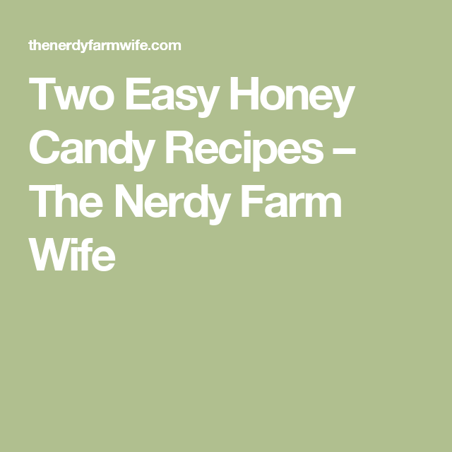 Two Easy Honey Candy Recipes – The Nerdy Farm Wife