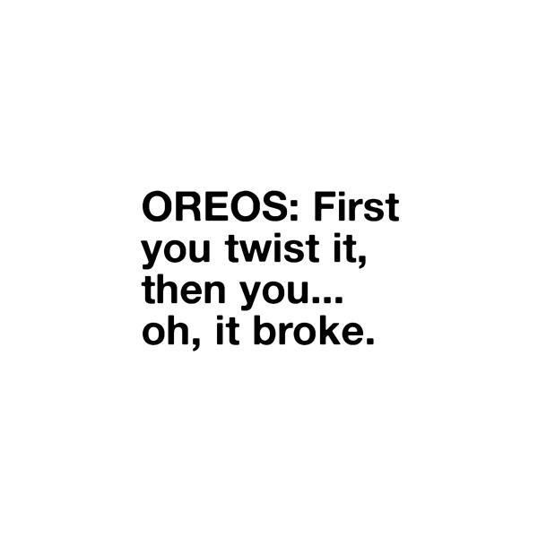 Oreo How To Funny Quotes Quotes Just For Laughs