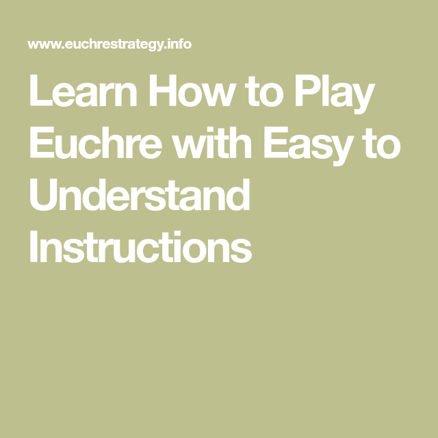 Learn How To Play Euchre With Easy To Understand Instructions Euchre Classic Card Games Instruction