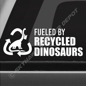 Fueled by recycled dinosaurs funny bumper sticker vinyl decal recycle fuel sticker jdm dope euro car