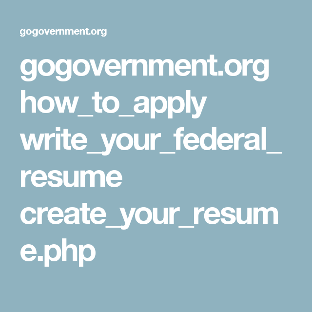 gogovernment org how to apply write your federal resume