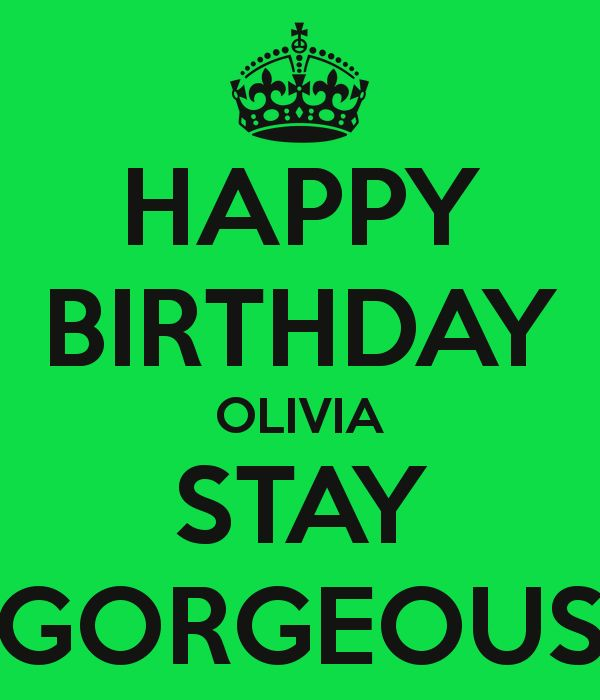 Happy Birthday Olivia I Love You With All My Heart I Know You