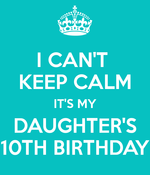 I CAN'T KEEP CALM IT'S MY DAUGHTER'S 10TH BIRTHDAY I LOVE YOU MIA
