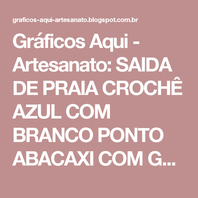 Gráficos Aqui - Artesanato: SAIDA DE PRAIA CROCHÊ AZUL COM BRANCO PONTO ABACAXI COM GRÁFICO