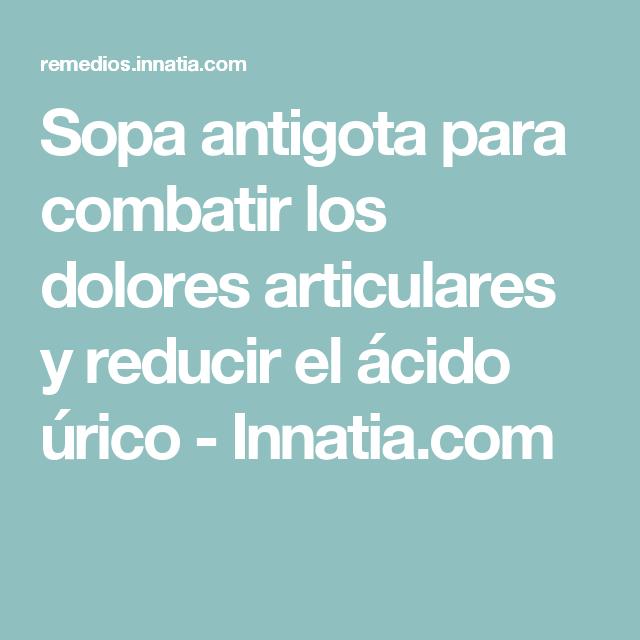 Sopa antigota para combatir los dolores articulares y reducir el ácido úrico - Innatia.com